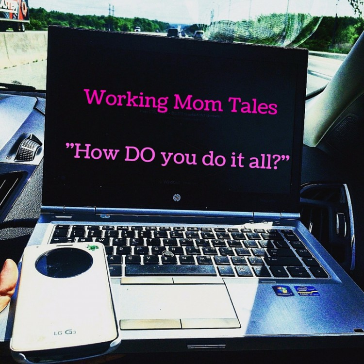Working Mom Tales -How Do you do it all--