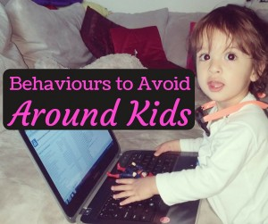 3 Behaviours to Avoid around Kids