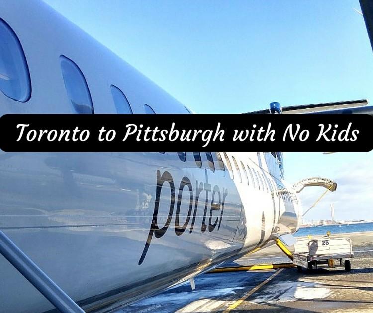 Toronto to Pittsburgh with No Kids