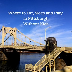 Where to Eat , Sleep and Play in Pittsburgh Without Kids