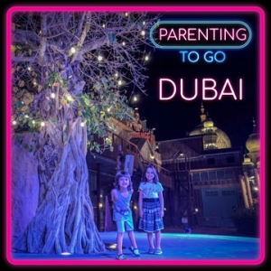 Parenting to Go - Dubai Adventures