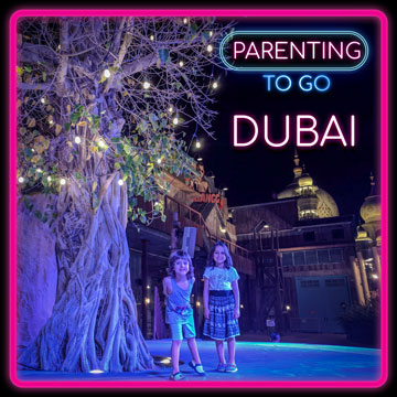 Parenting to Go – Dubai Adventures