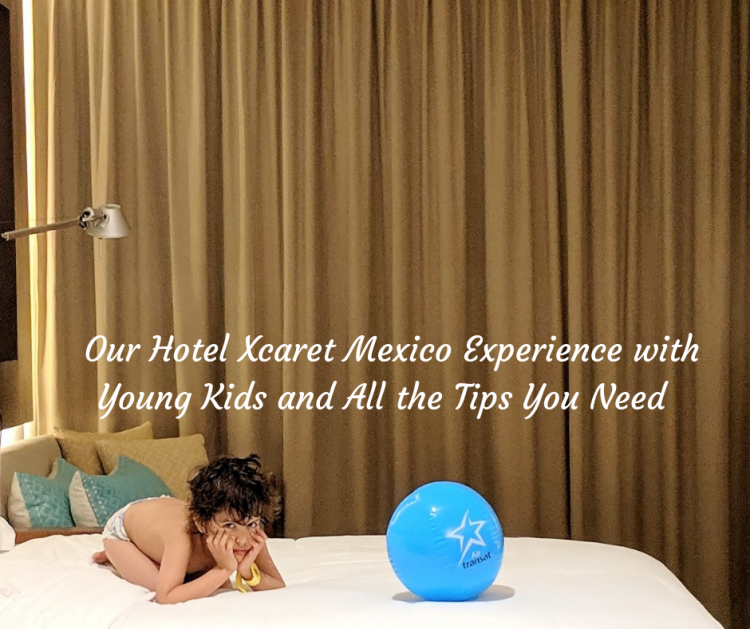 what to see, eat and do at Hotel xcaret mexico review with young kids