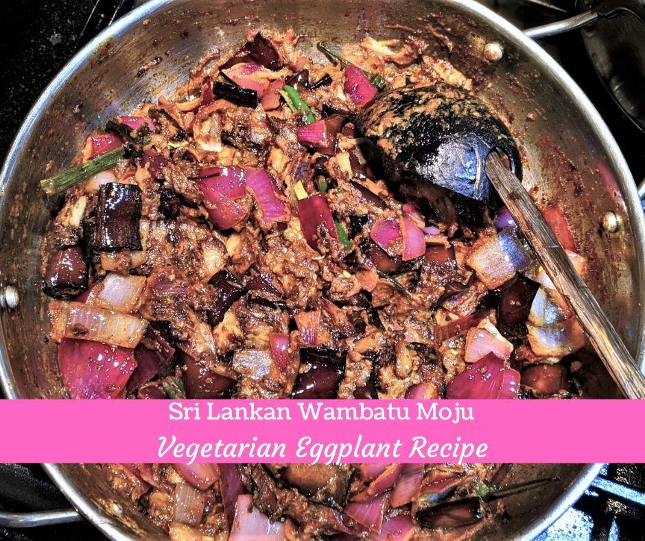 Eggplant Recipe Wambatu Moju Sri Lankan Aubergine